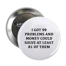 "I Got 99 Problems And Money 2.25"" Button"