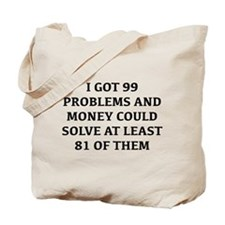 I Got 99 Problems And Money Tote Bag