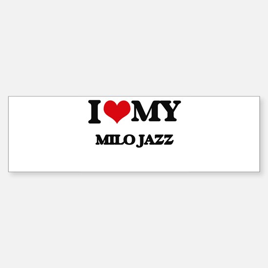 I Love My MILO JAZZ Bumper Bumper Bumper Sticker