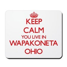 Keep calm you live in Wapakoneta Ohio Mousepad
