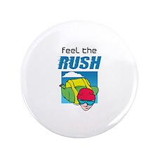 "FEEL THE RUSH 3.5"" Button"