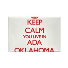 Keep calm you live in Ada Oklahoma Magnets