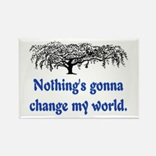 NOTHING'S GONNA CHANGE MY WORLD Rectangle Magnet
