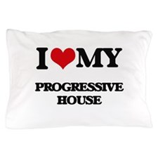 I Love My PROGRESSIVE HOUSE Pillow Case