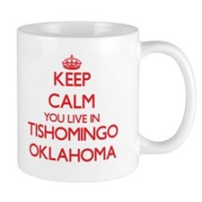 Keep calm you live in Tishomingo Oklahoma Mugs