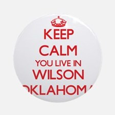 Keep calm you live in Wilson Okla Ornament (Round)