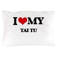I Love My TAI TU Pillow Case