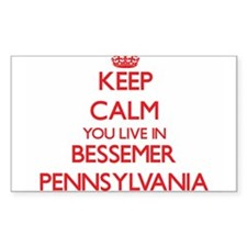 Keep calm you live in Bessemer Pennsylvani Decal