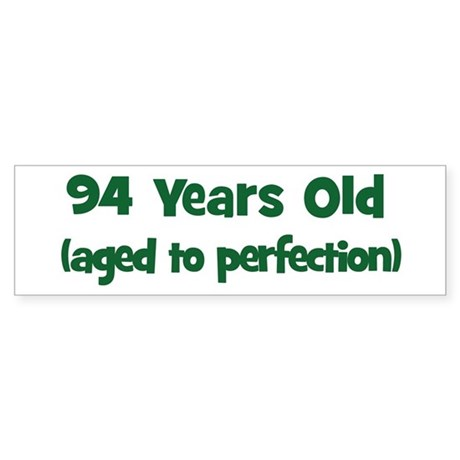 94 Years Old (perfection) Bumper Sticker