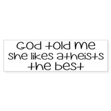God Told Me She Likes Atheists Bumper Sticker