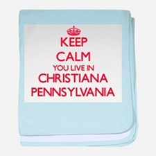 Keep calm you live in Christiana Penn baby blanket