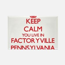 Keep calm you live in Factoryville Pennsyl Magnets