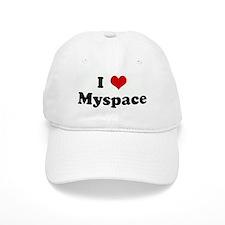 I Love Myspace Baseball Cap