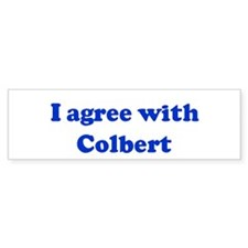 I agree with Colbert Bumper Bumper Sticker