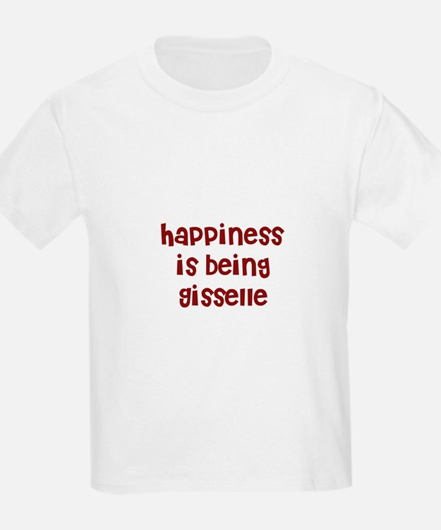 happiness is being Gisselle T-Shirt