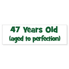 47 Years Old (perfection) Bumper Bumper Sticker