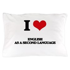 I Love English As A Second Language Pillow Case