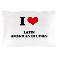I Love Latin American Studies Pillow Case