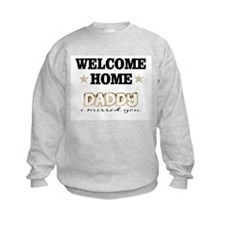 Welcome Home Daddy I missed y Sweatshirt