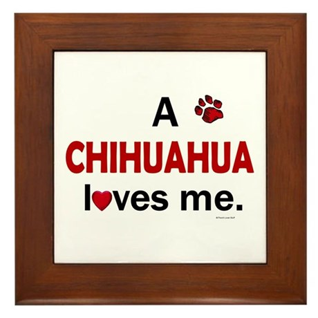 A Chihuahua Loves Me Framed Tile