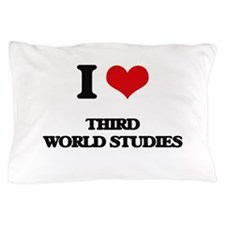 I Love Third World Studies Pillow Case