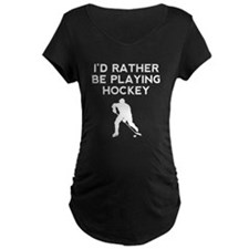 Id Rather Be Playing Hockey Maternity T-Shirt