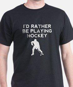 Id Rather Be Playing Hockey T-Shirt