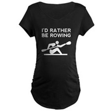 Id Rather Be Rowing Maternity T-Shirt
