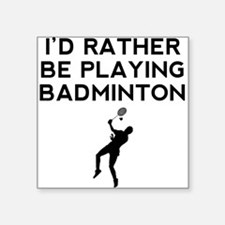 Id Rather Be Playing Badminton Sticker