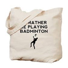 Id Rather Be Playing Badminton Tote Bag