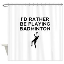 Id Rather Be Playing Badminton Shower Curtain
