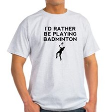 Id Rather Be Playing Badminton T-Shirt
