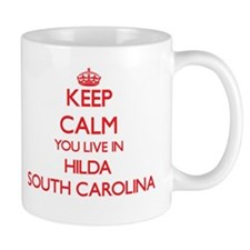 Keep calm you live in Hilda South Carolina Mugs