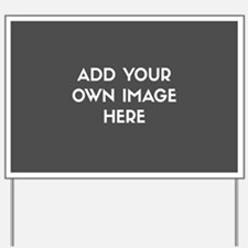 Add Your Own Image Yard Sign