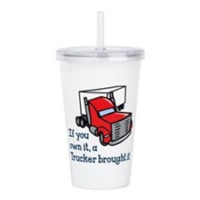 A TRUCKER BROUGHT IT Acrylic Double-wall Tumbler