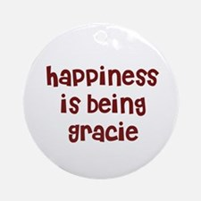 happiness is being Gracie Ornament (Round)