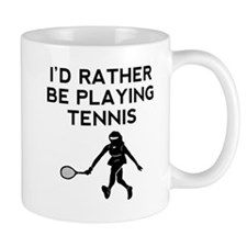 Id Rather Be Playing Tennis Mugs