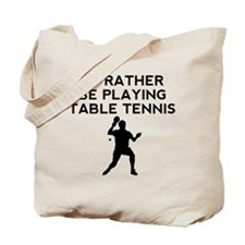 Id Rather Be Playing Table Tennis Tote Bag