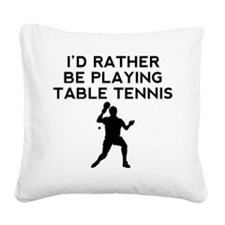 Id Rather Be Playing Table Tennis Square Canvas Pi