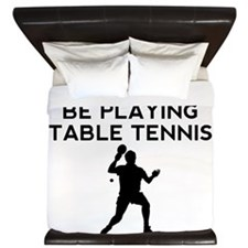 Id Rather Be Playing Table Tennis King Duvet