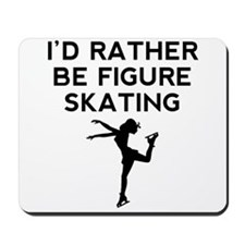Id Rather Be Figure Skating Mousepad