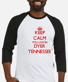 Keep calm you live in Dyer Tenness Baseball Jersey