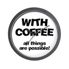 Coffee All Things Are Possible Wall Clock