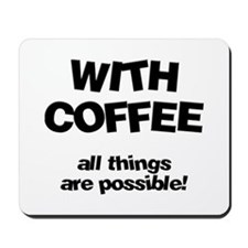 Coffee All Things Are Possible Mousepad