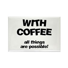 Coffee All Things Are Possible Rectangle Magnet