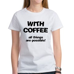 Coffee All Things Are Possible Women's T-Shirt
