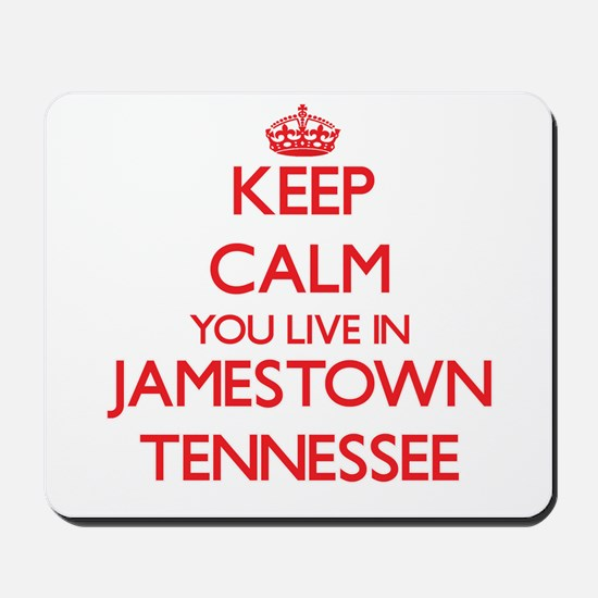 Keep calm you live in Jamestown Tennesse Mousepad