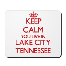 Keep calm you live in Lake City Tennesse Mousepad