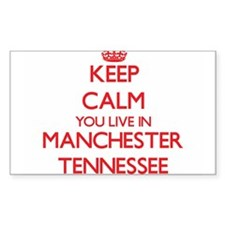 Keep calm you live in Manchester Tennessee Decal