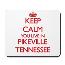 Keep calm you live in Pikeville Tennesse Mousepad